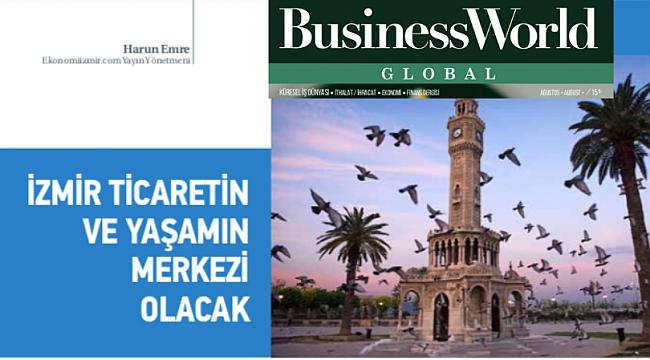 İzmir Ticaretin ve Yaşamın Merkezi Olacak