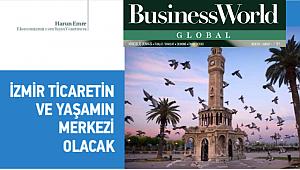 İzmir Ticaretin ve Yaşamın Merkezi Olabilir