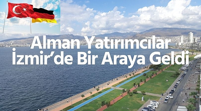 Alman Yatırımcılar, İzmir'in Ticari Kabiliyetlerini Değerlendirdi