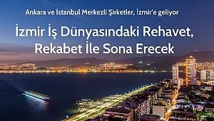 Şirket Göçleri, İzmir İş Dünyasındaki Rehavete Son Verecek