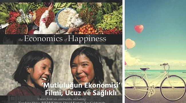'Mutluluğun Ekonomisi' Filmi, Ucuz ve Sağlıklı
