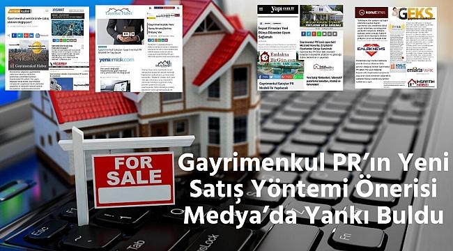 Gayrimenkul PR'ın Yeni Satış Yöntemi Önerileri Medya'da Yankı Buldu