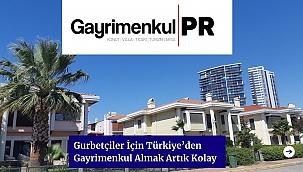 Gurbetçiler İçin Türkiye'den Gayrimenkul Almak Artık Kolay